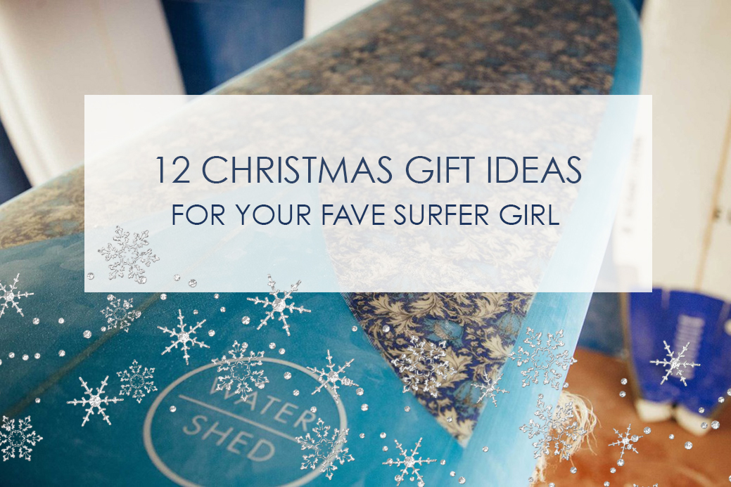 Stuck for present ideas for your fave surfer girl? Here's what has made our 2016 list for Santa ::